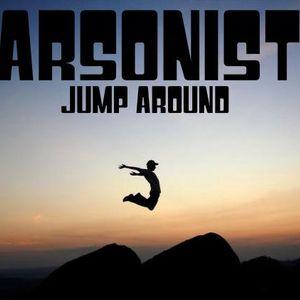 Arsonist- Jump Around