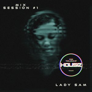 DJ Lady Sam - For The Love Of House Project (Mix Session #1) - 19.07.2015
