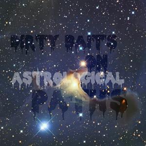 Dirty Bait's On AstroLogical Path's