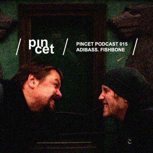 Pincet Podcast 015 - Adibass. Fishbone