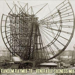 Random Raymix 78 - venerable sadness mix