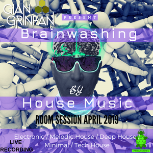 BRAINWASHING By House Music / Room Session April 2019