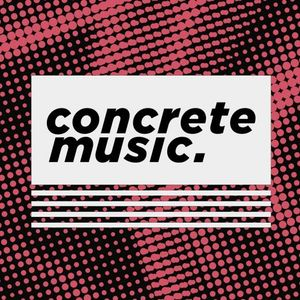 Concrete Music - Tuesday 22nd August 2017