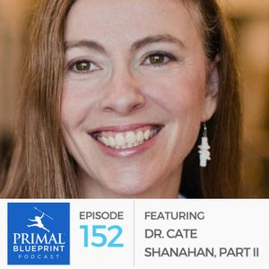 #152: Dr. Cate Shanahan, Part II