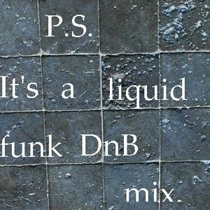 P.S. - It's a liquid funk DnB mix.