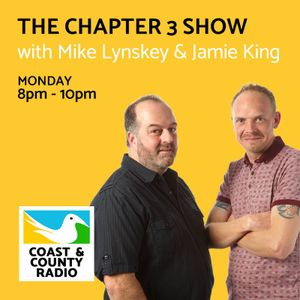 The Chapter 3 Show with Mike Lynskey & Jamie King - Broadcast 06/02/2017