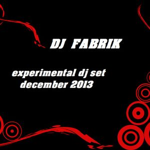 DJ FABRIK -@- experimental dj set December 2013