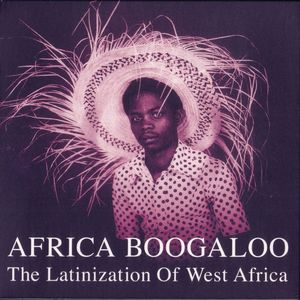 Africa Boogaloo | The Latinization Of West Africa
