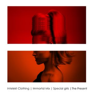 Intelekt Clothing | Immortal Mix | Special Girls | The Present