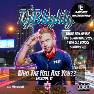 @DJBlighty - #WhoTheHellAreYou Episode.11 (New/Current RnB & Hip Hop + A Few Old School Surprises)