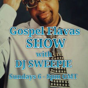 Dj Sweepie - The Gospel Flavas Show - 20/03/16 - www.goodvibeslive.net