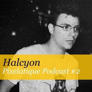 Pixelatique Podcast #2 - Halcyon