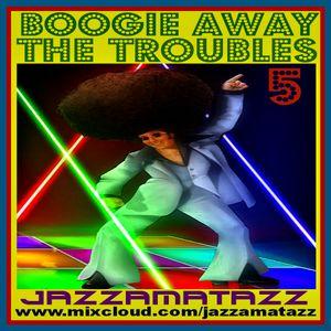 BOOGIE AWAY THE TROUBLES 5 = Chaka Khan, KC & the Sunshine Band, Isley Brothers, Boney M, Baccara