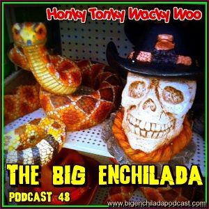 BIG ENCHILADA 48: Honky Tonky Wacky Woo