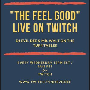 THE FEEL GOOD feat. DJ EVIL DEE & MR. WALT 06/09/21 !!! (LIVE ON TWITCH EVERY WEDNESDAY AT 12PM EST)