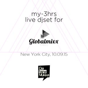 my-3hrs-livemixed djset for GlobalMixx, Special Edition @New York City, 10.09.15