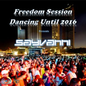 05 Freedom Sessions Dancing Until 2016 - SayVanni Guest Mix