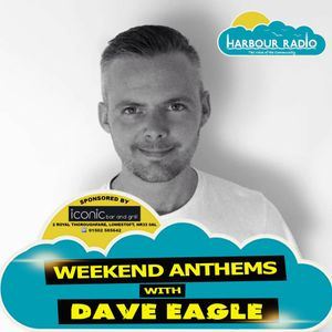 Weekend Anthems with Dave Eagle on Harbour Radio - Saturday 27th May 2017