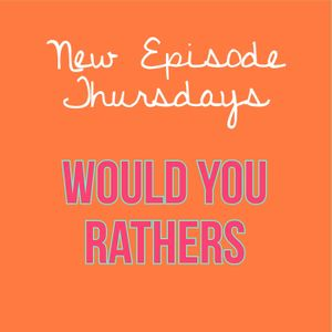 Episode 8 - Would You Rathers