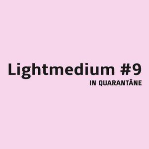 Lightmedium #9 - In Quarantäne