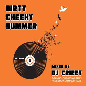 Dirty Cheeky Summer ( Dj Crizzy Mix )