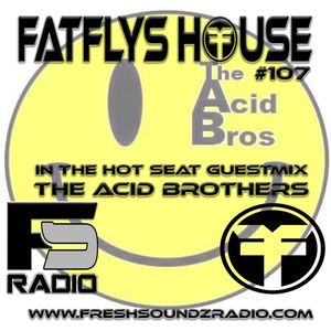 FatFlys House Podcast #107.  In The Hot Seat With THE ACID BROTHERS