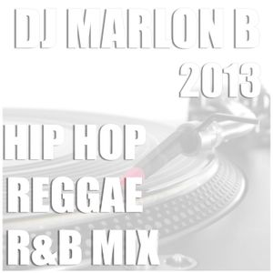 2013 Hip Hop, R&B, Reggae Mix [www.djmarlonb.com]