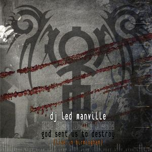 Dj Led Manville - God Sent Us To Destroy (Live in Birmingham Act I) (2008)