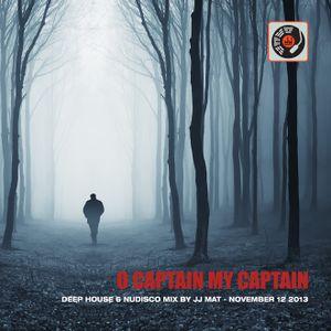 O Captain My Captain - Deep House & NuDisco mix by JJ Mat - November 12 2013