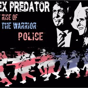 'APEX PREDATOR: THE RISE OF THE WARRIOR POLICE' - January 17, 2017