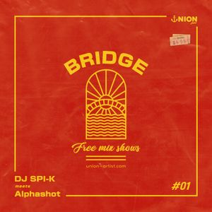 「BRIDGE 」UNION MIX #01 DJ SPI-K meets Alphashot