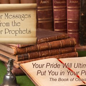 MAJOR MESSAGES FROM THE MINOR PROPHETS: Your Pride Will Ultimately Put You In Your Place – The Book