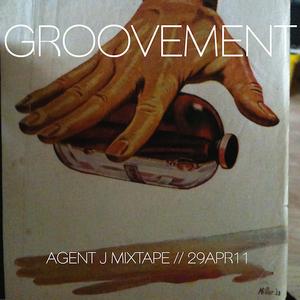 GROOVEMENT // AGENT J MIXTAPE // 29APR11