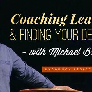 Coaching Leaders and Finding Your Destiny – with Michael Brodeur