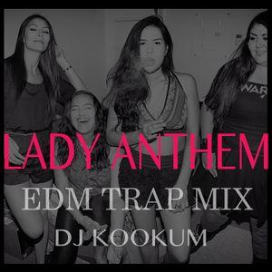 Lady Anthem edm trap mix - djkookum