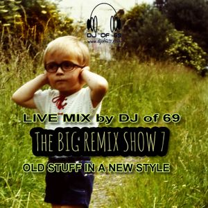 The Big Remix Show Part 7 - Old stuff in a new style