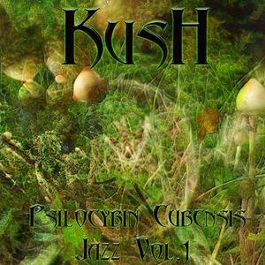 Kush - Psilocybin Cubensis Jazz Vol.1