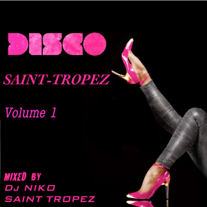 DISCO in SAINT TROPEZ Volume 1. Mixed by Dj NIKO SAINT TROPEZ
