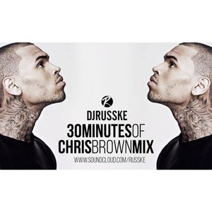 @DJRUSSKE - #30MinutesOf @ChrisBrown PART 2(PROMOTIONAL USE ONLY)