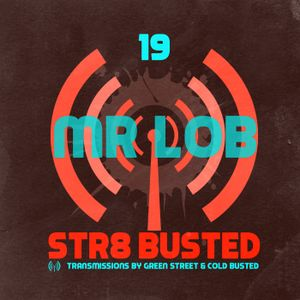 Str8 Busted Podcast #19: Green Street with - Mr Lob - 2017.11.02