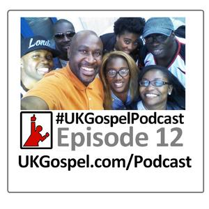UKGospel.com Podcast 12 - Full Edition