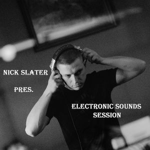 Nick Slater pres. Electronic Sounds Session 006