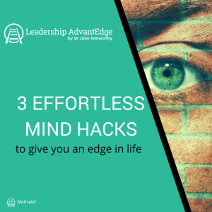LA 014: 3 Effortless Mind Hacks to give you and edge in life