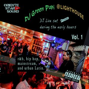 "DJ Green Papi LIVE  @LIGHTHOUSE_Early hours of a ""marathon"" set  (Volume_1)."