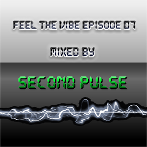 Feel The Vibe Episode 07 Mixed By Second Pulse