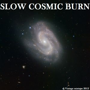 SLOW COSMIC BURN - dj Vintage mixtape 2012