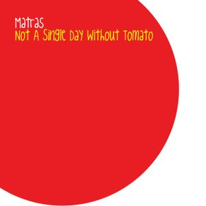 Kirill Matveev - Not A Single Day Without Tomato