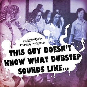 This guy doesn't know what dubstep sounds like...