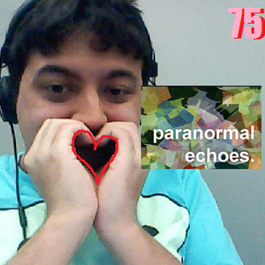 Paranormal Echoes - Show #75 (Feb 15, 2013)