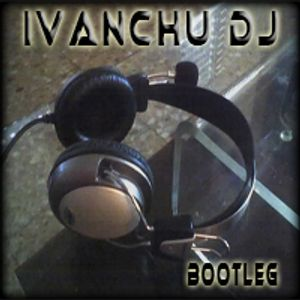 Bootleg Ivanchu Dj
